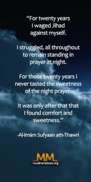 Al-imām Sufyaan ath-Thawri (161 H) is known as one of the Eight Ascetics of his age.  He was, rahimahullah, 'aabid – a worshipper. Twenty years of Jihad by night.  No sweetness was experienced by ath-Thawri (rahimahullah) for twenty years? Nevertheless he kept the course with unwavering inspirational sabr.  He struggled in fear, campaigned in love, and toiled in hope of Allāh. http://muslimmatters.org/2010/04/12/jihad-by-night-yahya-ibrahim/