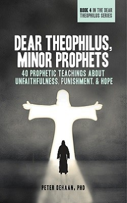 Dear Theophilus, Minor Prophets: 40 Prophetic Teachings about Unfaithfulness, Punishment, and Hope