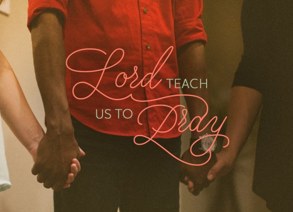 Lord, Teach Us to Pray – Part 3