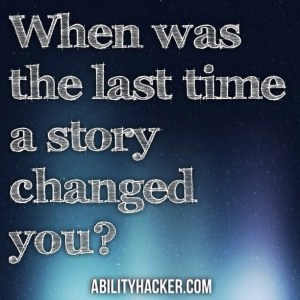 When was the last time a story changed you?