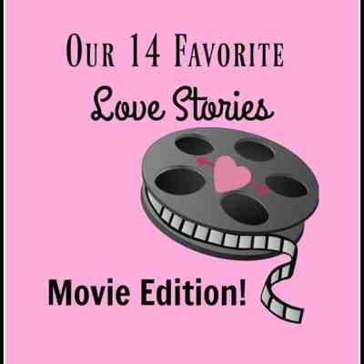 14 Favorite Movies for Valentines ~ Love Story & Romance