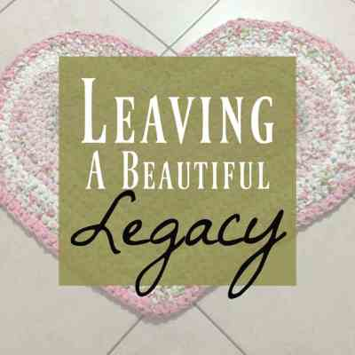Leaving a Legacy ~ One Beautiful Way to Leave a Legacy