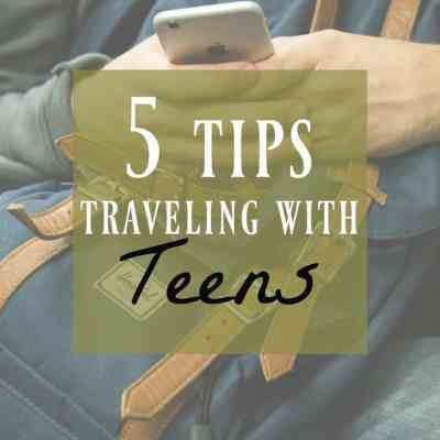 5 Tips For Traveling with Teens