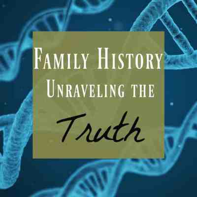 Family History ~ The Fascinating and Eye-Opening Truth