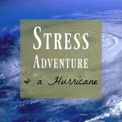 Stress, Adventure & a Hurricane ~ My Life Lately!