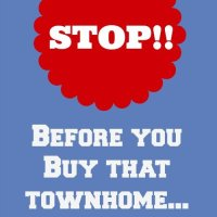 Before You Buy that Townhome!!!