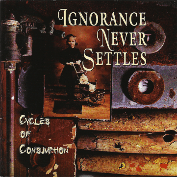"""UP002CD - Ignorance Never Settles """"Cycles of Consumption"""" (1996)"""