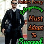 6 Compulsory Habits all Entrepreneurs Must Adopt in Order To Succeed