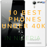 10 Best Phones Under 40,000 Naira In Nigeria 2018