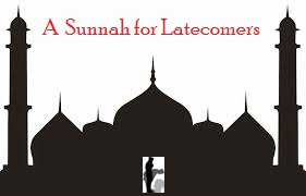 A Sunnah in Prayer for latecomers