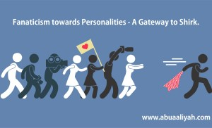 Fanaticism towards Personalities – A Gateway to Shirk