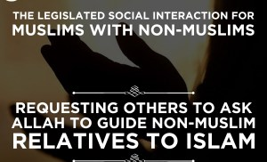 The Legislated Social Interaction between Muslims and non-Muslims #4