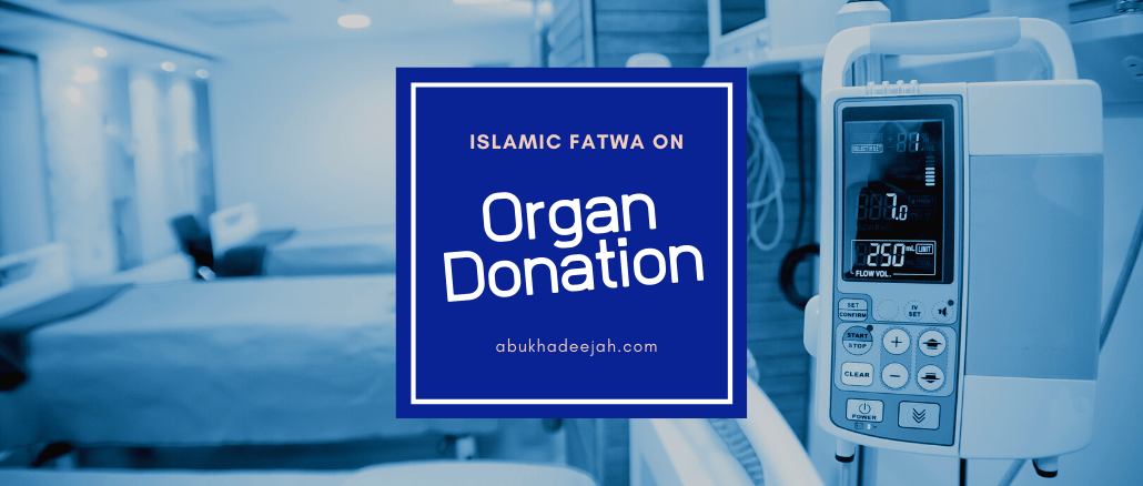 Organ Donation: A Fatwa and Explanatory Notes in Light of the Islamic Shariah