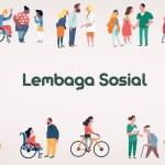 LEMBAGA SOSIAL: Pengertian, Fungsi, Peran & Contoh Lembaga Sosial
