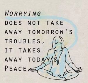 Worrying robs you of today's peace