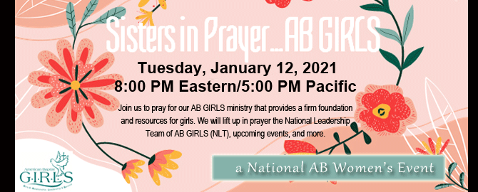 an image with a light coral background that has darker coral flowers. The texts says Sisters in Prayer, AB GIRLS, Tuesday, January 12, 2021, 8pm EST/5pm PST. Join us to pray for our AB GIRLS ministry that provides a firm foundation and resources for girls. We will lift up in prayer the National Leadership Team of AB GIRLS (NLT), upcoming events, and more.