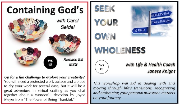Two images side by side for workshop 5 and workshop 6. On the left workshop 5, Containing God's with Carol Seidel. On the right workshop 6, Seek Your Own Wholeness with Life & Health Coach Janese Knight.