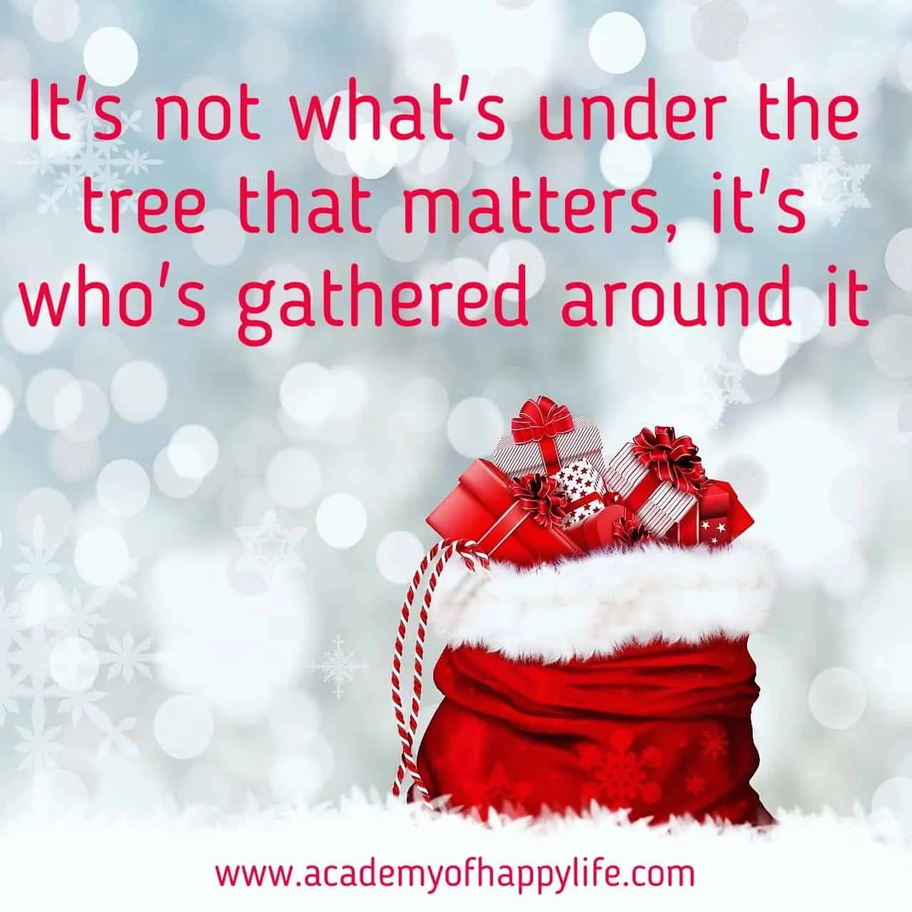 Its Not Whats Under The Tree That Matters Its Whos Gathered Around It Academy Of Happy Life