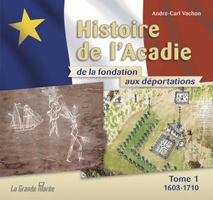 Histoire de l'Acadie de la fondation aux déportations d'André-Carl Vachon. Gracieuseté.