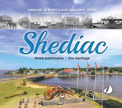 Shediac, Notre Patrimoine, Our Heritage d'Armand G. Robichaud et Claude E. Léger. Gracieuseté