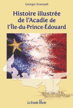 Histoire illustrée de l'Acadie de l'Île-du-Prince-Édouard de Georges Arsenault. Gracieuseté.