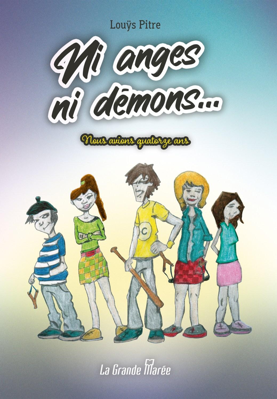 Le roman jeunesse Ni anges ni démons... de Louÿs Pitre. -Gracieuseté
