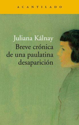 """Juliana Kálnay, """"Breve crónica de una paulatina desaparición"""". Acantilado."""