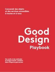 """Couverture de """"Good Design Playbook"""" Concervoir des objects et des services accessibles à toutes et à tous. Des outils et des méthodes design inclusif, à décliner dans n'importe quel secteur"""