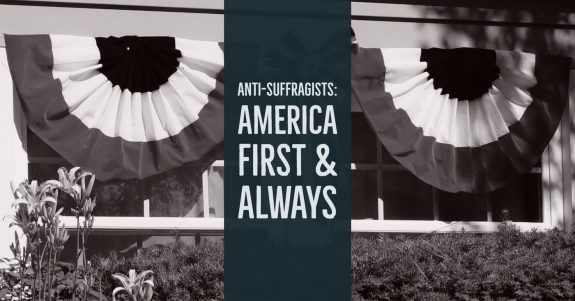 Anti-Suffragists America First and Always