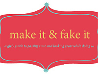 Make it & Fake it - The Best of DIY Blogs