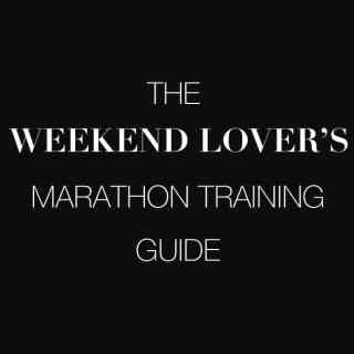 The Weekend Lover's Marathon Training Guide