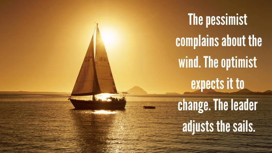 The pessimist complains about the wind. The optimist expects it to change. The  leader adjusts the sails. - AccountsRecovery.net