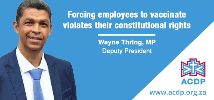 Forcing employees to vaccinate violates their constitutional rights – ACDP