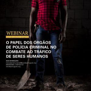 """Webinar """"O papel dos Órgãos de Polícia Criminal no combate ao Tráfico de Seres Humanos"""""""