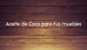 Aceite de Coco para tus muebles