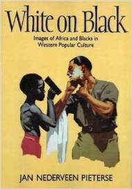 Pieterse Jan Nederveen, <i>White on Black: Images of Africa and Blacks in Western Popular Culture,</i> Yale University Press, 1992.