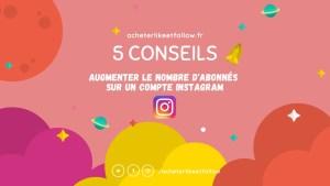 5 conseils gratuits pour augmenter le nombre d'abonnés à un compte Instagram
