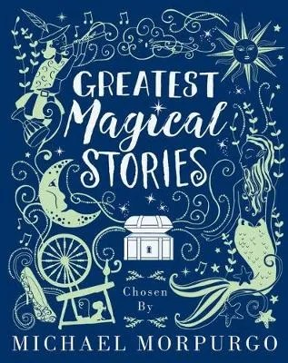 Greatest Magical Stories chosen by Michael Morpurgu