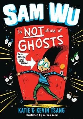 Sam Wu Is Not Afraid of Ghosts by Katie & Kevin Tsang ill. Nathan Reed