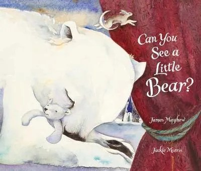 Can You See A Little Bear? by James Mayhew ill Jackie Morris