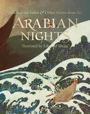 Sinbad the Sailor & Other Stories from the Arabian Nights tr. Laurence Housman ill. Edmund Dulac