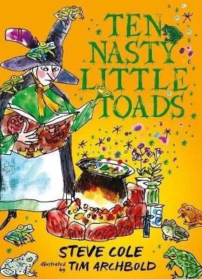Ten Nasty Little Toads by Steve Cole ill. Tim Archbold