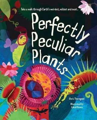 Perfectly Peculiar Plants by Chris Thorogood ill. Catell Ronca