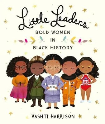 Little Leaders: Bold Women In Black History by Vashti Harrison