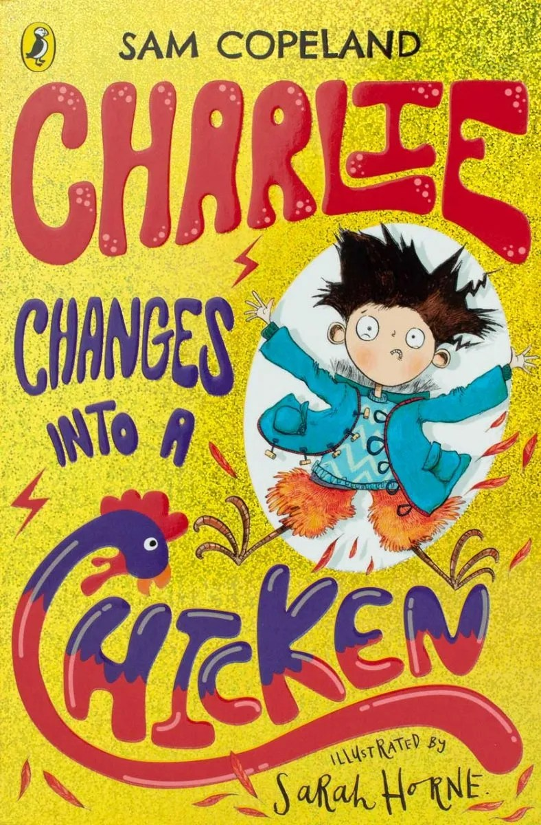 Charlie Changes Into A Chicken by Sam Copeland ill. Sarah Horne