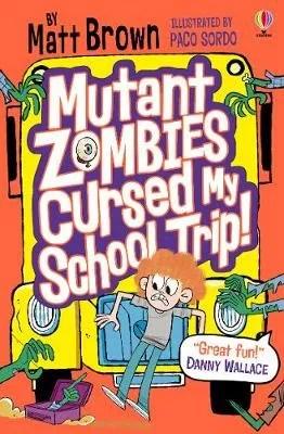 Mutant Zombies Cursed My School Trip by Matt Brown ill. Paco Sordo