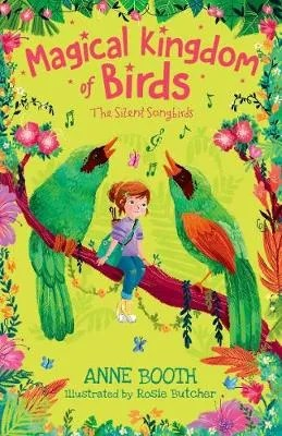 Magical Kingdom of Birds, The Silent Songbirds by Anne Booth ill. Rosie Butcher