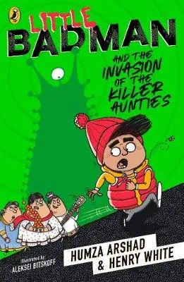 Little Badman And The Invasion Of The Killer Aunties by Hunza Arshad and Henry White ill. Aleksei Bitskoff