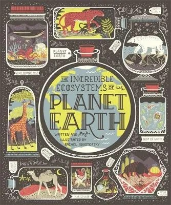 The Incredible Ecosystems of Planet Earth by Rachel Ignotofsky
