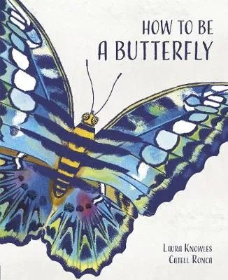 How To Be A Butterfly by Laura Knowles ill. Catell Ronca